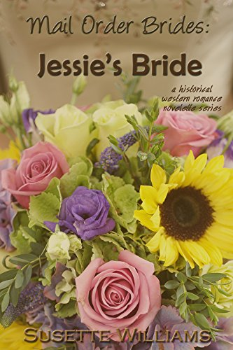 Mail Order Brides: Jessie's Bride (A historical western romance novelette series ~ Book 1) by [Williams, Susette]
