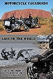 Motorcycle Vagabonds - Around the World, Part 1: The Americas, New Zealand and Australia: Volume 1