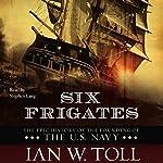 Six Frigates | Ian W. Toll