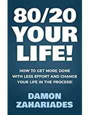 80/20 Your Life! How To Get More Done With Less Effort And Change Your Life In The Process!