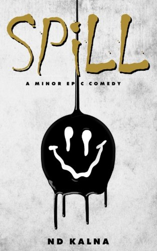 Spill: A Minor Epic Comedy