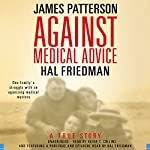 Against Medical Advice: One Family's Struggle with an Agonizing Medical Mystery | James Patterson,Hal Friedman