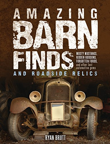 - Amazing Barn Finds and Roadside Relics: Musty Mustangs, Hidden Hudsons, Forgotten Fords, and Other Lost Automotive Gems