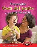 Preescolar Guia del padre para el exito de su hijo (Spanish Version) (Building School and Home Connections) (Spanish Edition)
