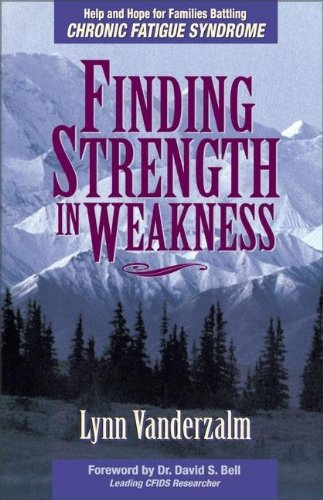 Finding Strength in Weakness: Help and Hope for Families Battling Chronic Fatigue Syndrome