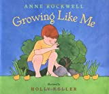Growing Like Me, Anne F. Rockwell, 0152022023