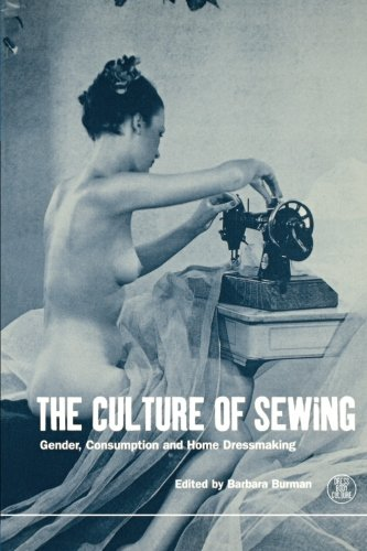 Were A Culture Not A Costumes (The Culture of Sewing: Gender, Consumption and Home Dressmaking (Dress, Body, Culture))