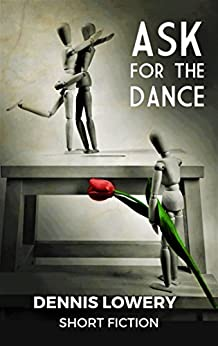 Ask for the Dance: A Coming of Age Story (With an Important Life Lesson) by [Lowery, Dennis]