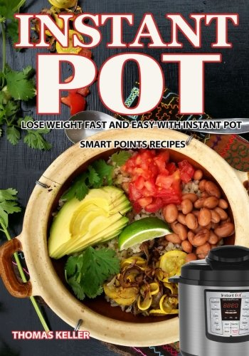 Instant Pot CookBook: Lose Weight Fast and Easy With Instant