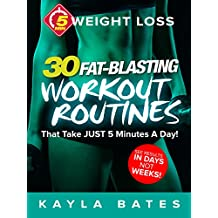 5-Minute Weight Loss: 30 FAT-BLASTING Workout Routines That Take JUST 5 Minutes A Day! (See Results in Days, NOT Weeks)