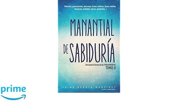 Manantial de sabiduría Tomo II: Diccionario universal de pensamientos (Spanish Edition): Jaime Bedoya Martínez: 9781973327608: Amazon.com: Books