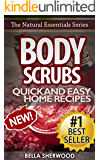 Body Scrubs: Aromatherapy Recipes for Quick and Easy Essential Oil Scrubs (The Natural Essentials Series Book 1)