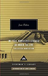 We Tell Ourselves Stories in Order to Live: Collected Nonfiction (Everyman's Library)