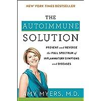The Autoimmune Solution: Prevent and Reverse the Full Spectrum of Inflammatory Symptoms...