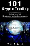 Crypto Trading 101: Getting Involved - How to start trading Cryptocurrency (Trading, Smart Investing, Altcoin, Cryptocurrency, Newbie guide, Longterm profit for beginners)