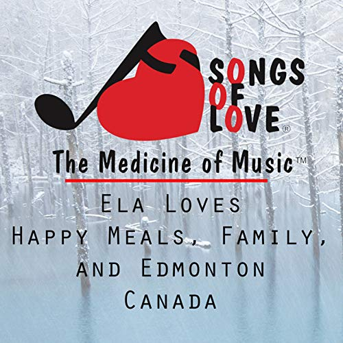 Ela Loves Happy Meals, Family, and Edmonton Canada