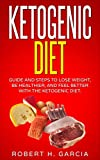 Ketogenic Diet: Guide and Steps to Lose Weight, Be Healthier and Feel Better with the Ketogenic Diet (Ketogenic Diet, Wieght Loss, Fat Loss, Healthier)