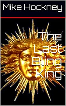 The Last Bling King by [Mike Hockney]