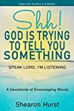 Shh! God Is Trying To Tell You Something : Speak Lord; I'm Listening - Kindle edition by Hurst, Shearon. Religion & Spirituality Kindle eBooks @ Amazon.com.