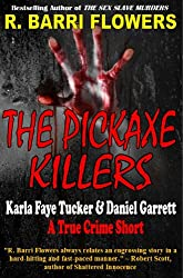 The Pickaxe Killers: Karla Faye Tucker & Daniel Garrett (A True Crime Short) (R. Barri Flowers Murder Chronicles Book 2)