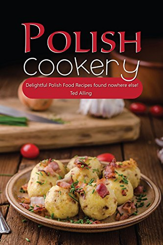 (Polish Cookery: Delightful Polish Food Recipes found nowhere else!)