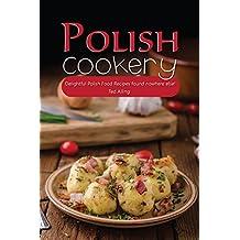 Polish Cookery: Delightful Polish Food Recipes found nowhere else!