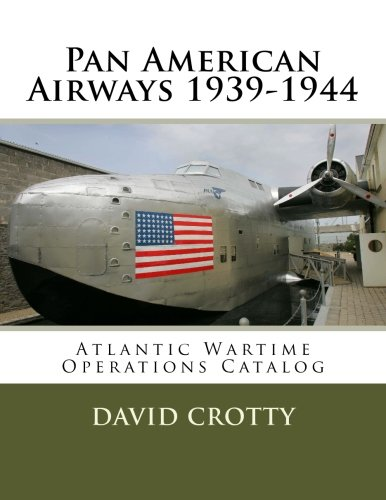 Pan American Airways 1939-1944: Atlantic Wartime Operations Catalog (Pan American Airways)