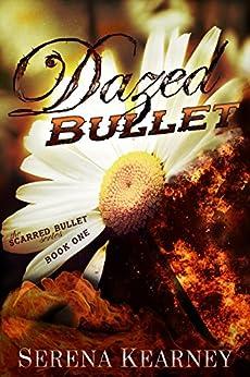 Dazed Bullet (Scarred Bullet Series Book 1) by [Kearney, Serena]