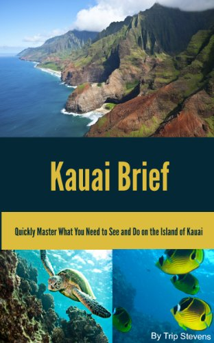 Kauai Brief: Quickly Master What You Need to See and Do on the Island of Kauai (Vacation Briefs Book 1)