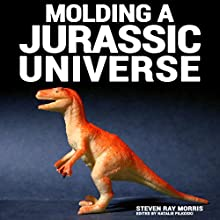 Molding a Jurassic Universe Audiobook by Steven Ray Morris Narrated by Joshua Kumler