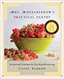 Mrs. Wheelbarrow's Practical Pantry: Recipes and Techniques for Year-Round Preserving by Cathy Barrow (2014-11-03)