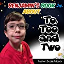 Benjamin's Book About To Two and Too: Three of the most confused words in the English Language, To Two and Too