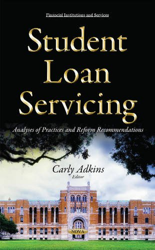 Student Loan Servicing: Analyses of Practices and Reform Recommendations (Financial Institutions and Services)
