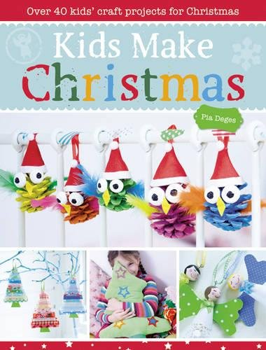 Kids Make Christmas: Over 40 Kids' Craft Projects for Christmas - Christmas Projects For Kids