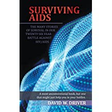 Surviving Aids: The Many Stories of Survival in Our Twenty-Five Year Battle Against Hiv/Aids