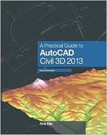 A practical guide to autocad civil 3d 2013: rick ellis.
