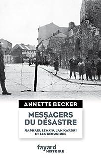 Messagers du désastre : Raphael Lemkin, Jan Karski et les génocides, Becker, Annette