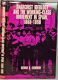 Anarchist Ideology and the Working-Class Movement in Spain, 1868-1898, George Richard Esenwein, 0520063988