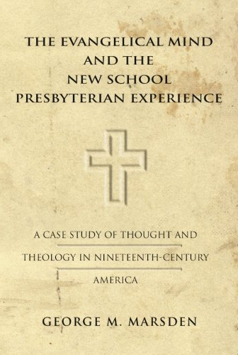 The Evangelical Mind and the New School Presbyterian Experience: A Case Study of Thought and Theology in Nineteenth-Cent