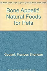 Bone Appetit!: Natural Foods for Pets, Goulart, Frances Sheridan