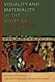 Visuality and Materiality in the Story of Tristan and Isolde, , 0268041393