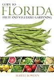 Guide to Florida Fruit & Vegetable Gardening (Fruit & Vegetable Gardening Guides)