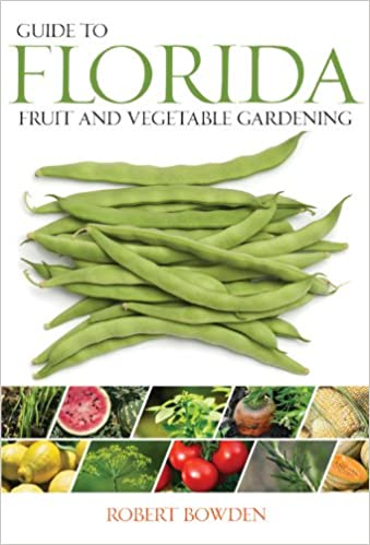 Great Guide To Florida Fruit U0026 Vegetable Gardening (Fruit U0026 Vegetable Gardening  Guides): Robert Bowden: 9781591864646: Amazon.com: Books