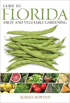 Guide to Florida Fruit Vegetable Gardening Fruit Vegetable