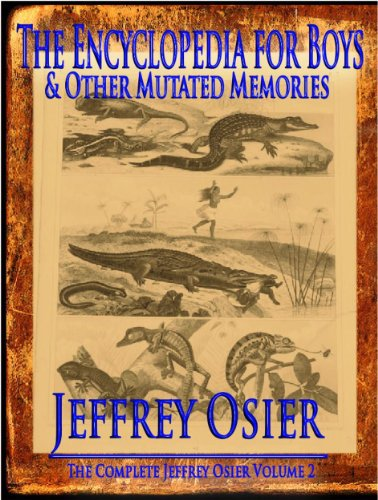 The Encyclopedia for Boys & Other Mutated Memories (The Complete Works of Jeffrey Osier Book 2)