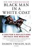img - for Black Man in a White Coat: A Doctor's Reflections on Race and Medicine book / textbook / text book