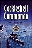 Cockleshell Commando: The Memoirs of Bill Sparks DSM