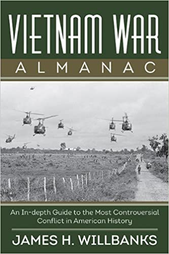 Vietnam War Almanac: An In-Depth Guide to the Most Controversial Conflict in American History 1st edition by Willbanks, James H. (2013)