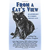 From A Cat's View: An Anthology Of Stories Told by Cats