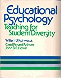 Educational Psychology : Teaching for Student Diversity, Rohwer, William D. and Rohwer, Carol P., 0030195314